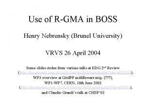 Use of RGMA in BOSS Henry Nebrensky Brunel