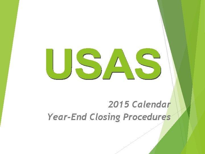 2015 Calendar YearEnd Closing Procedures Overview Calendar YearEnd