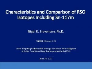 Characteristics and Comparison of RSO Isotopes including Sn117