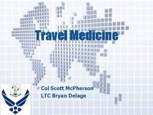 Travel Medicine Col Scott Mc Pherson LTC Bryan