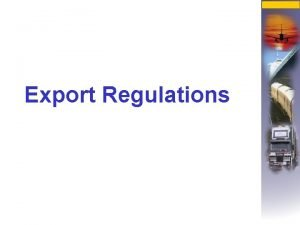 Export Regulations Export Regulations These are sanctioned by