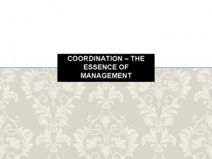 COORDINATION THE ESSENCE OF MANAGEMENT MEANING OF COORDINATION