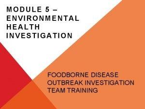 MODULE 5 ENVIRONMENTAL HEALTH INVESTIGATION FOODBORNE DISEASE OUTBREAK