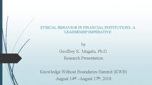 ETHICAL BEHAVIOR IN FINANCIAL INSTITUTIONS A LEADERSHIP IMPERATIVE