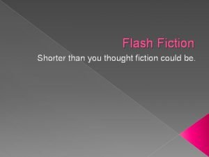 Flash Fiction Shorter than you thought fiction could