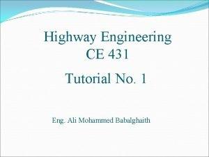 Highway Engineering CE 431 Tutorial No 1 Eng