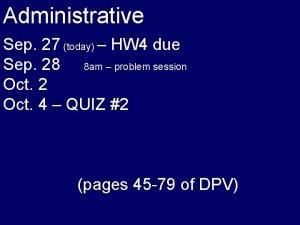 Administrative Sep 27 today HW 4 due Sep