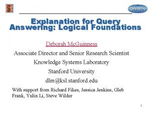 Explanation for Query Answering Logical Foundations Deborah Mc