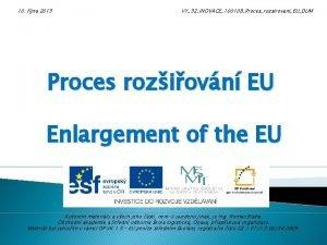 10 jna 2013 VY32INOVACE100108ProcesrozsirovaniEUDUM Proces roziovn EU Enlargement
