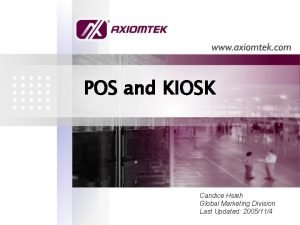 POS and KIOSK Candice Hsieh Global Marketing Division