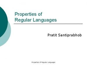 Properties of Regular Languages Pratit Santiprabhob Properties of