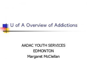 U of A Overview of Addictions AADAC YOUTH
