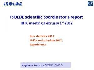 ISOLDE scientific coordinators report INTC meeting February 1