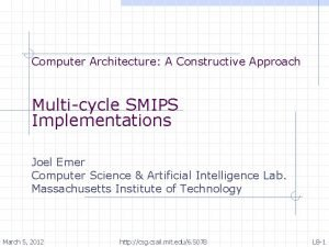 Computer Architecture A Constructive Approach Multicycle SMIPS Implementations