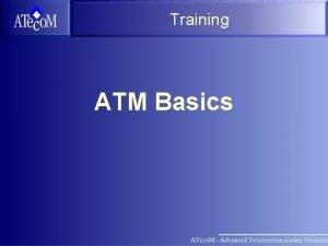 Training ATM Basics Overview What is ATM Physical