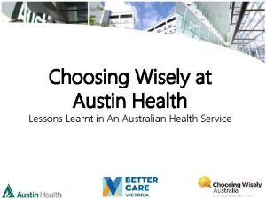 Choosing Wisely at Austin Health Lessons Learnt in