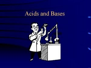 Acids and Bases Acids Tart or Sour taste
