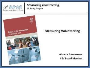 Measuring volunteering 18 June Prague Measuring Volunteering Alzbeta