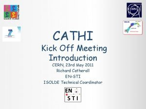 CATHI Kick Off Meeting Introduction CERN 23 rd