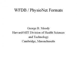 WFDB Physio Net Formats George B Moody HarvardMIT