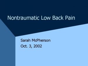 Nontraumatic Low Back Pain Sarah Mc Pherson Oct