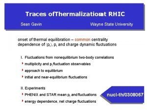 Traces of Thermalizationat RHIC Sean Gavin Wayne State