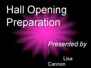 Hall Opening Preparation Presented by Lisa Cannon Hall