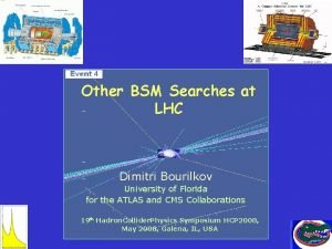 Other BSM Searches at LHC Dimitri Bourilkov University