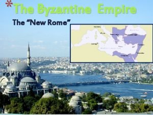The Byzantine Empire The New Rome 7 2