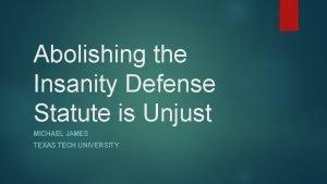 Abolishing the Insanity Defense Statute is Unjust MICHAEL