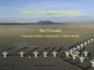 Future Radio Interferometers Jim Ulvestad National Radio Astronomy