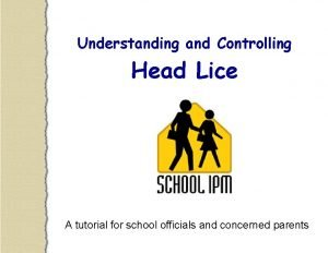 Understanding and Controlling Head Lice A tutorial for