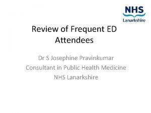 Review of Frequent ED Attendees Dr S Josephine