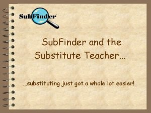 Sub Finder and the Substitute Teacher substituting just