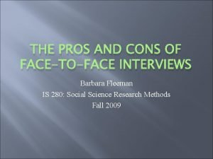 THE PROS AND CONS OF FACETOFACE INTERVIEWS Barbara