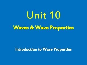 Unit 10 Waves Wave Properties Introduction to Wave