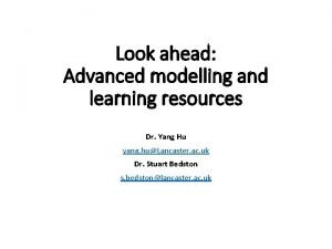 Look ahead Advanced modelling and learning resources Dr