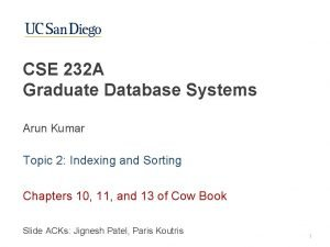 CSE 232 A Graduate Database Systems Arun Kumar