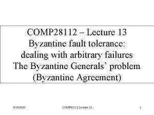 COMP 28112 Lecture 13 Byzantine fault tolerance dealing