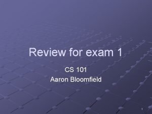 Review for exam 1 CS 101 Aaron Bloomfield