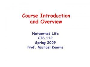 Course Introduction and Overview Networked Life CIS 112