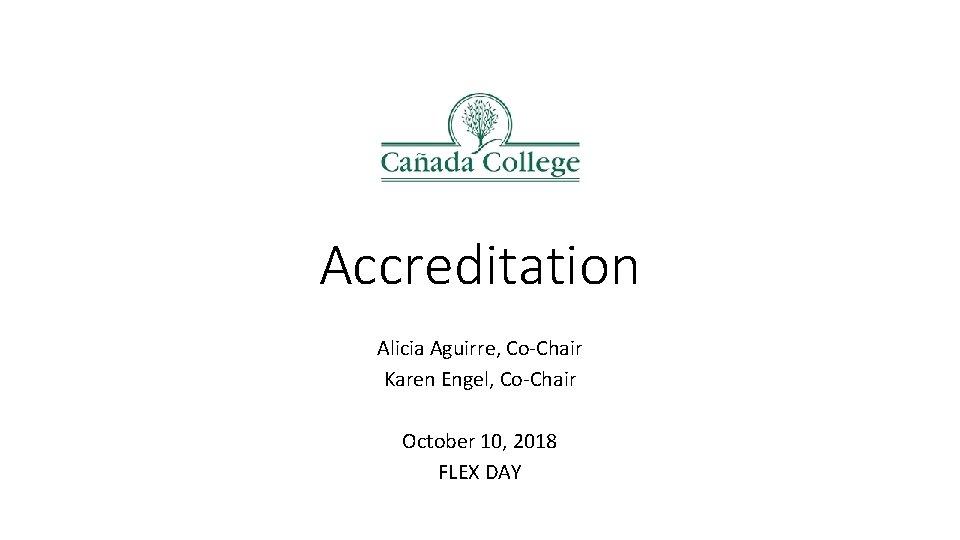 Accreditation Alicia Aguirre CoChair Karen Engel CoChair October