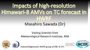 Impacts of highresolution Himawari8 AMVs on TC forecast