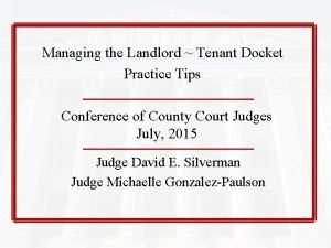 Managing the Landlord Tenant Docket Practice Tips Conference