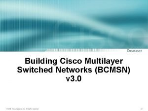 Building Cisco Multilayer Switched Networks BCMSN Introducingv 3