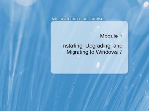 Module 1 Installing Upgrading and Migrating to Windows