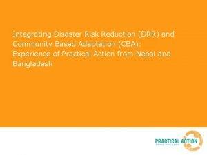Integrating Disaster Risk Reduction DRR and Community Based