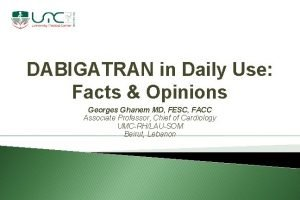 DABIGATRAN in Daily Use Facts Opinions Georges Ghanem