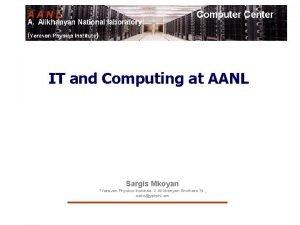 IT and Computing at AANL Sargis Mkoyan Yerevan