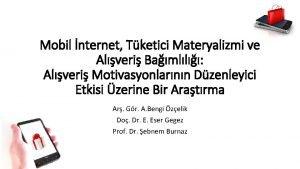 Mobil nternet Tketici Materyalizmi ve Alveri Bamll Alveri